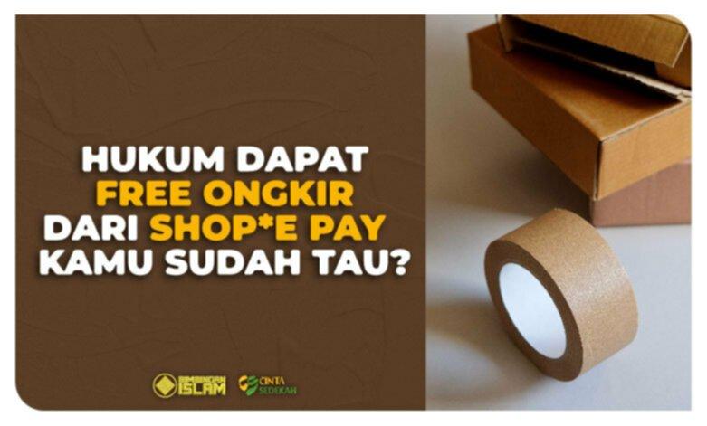 Hukum Dapat Free Ongkir dari Shope Pay Kamu sudah Tahu
