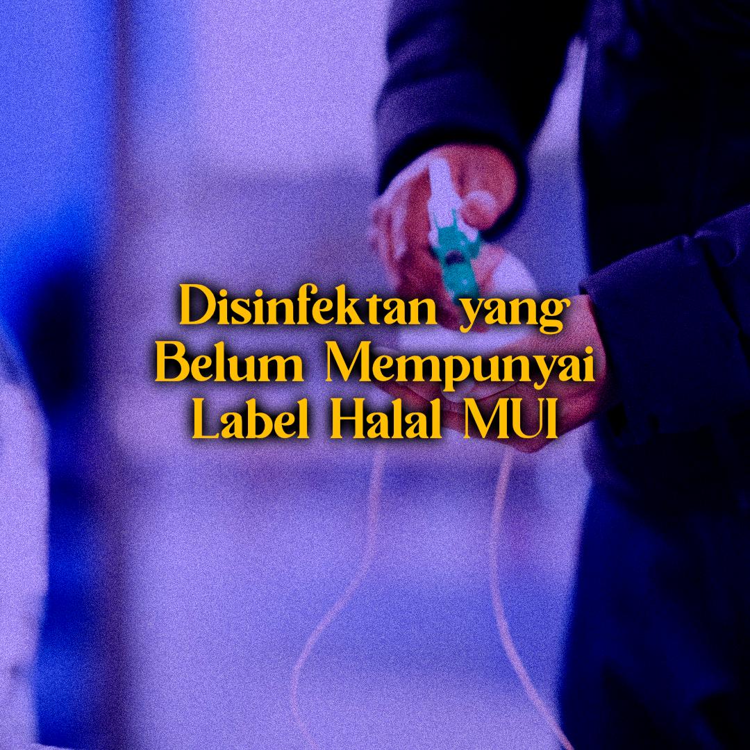 Disinfektan yang Belum Mempunyai Label Halal dari MUI