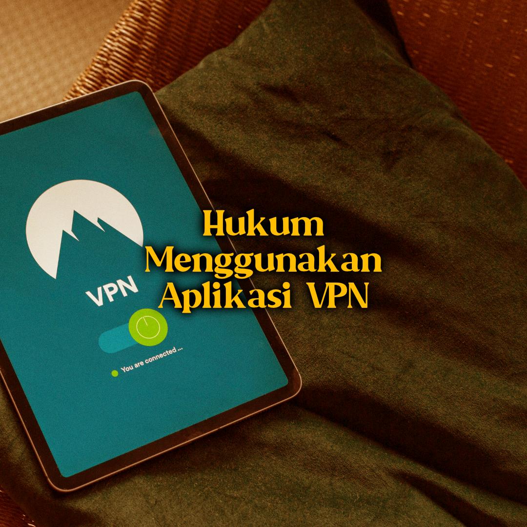Hukum Menggunakan Aplikasi VPN