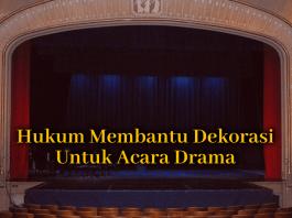 Hukum Membantu Dekorasi Untuk Acara Drama
