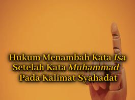 Menambah Kata Isa Setelah Kata Muhammad Pada Syahadat