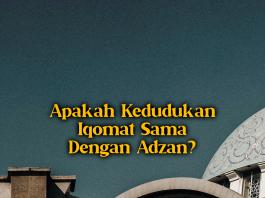 Apakah Kedudukan Iqomat Sama Dengan Adzan?