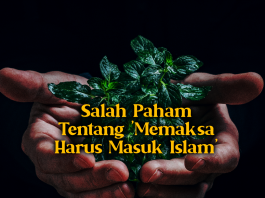 Salah Paham Tentang 'Memaksa Harus Masuk Islam'