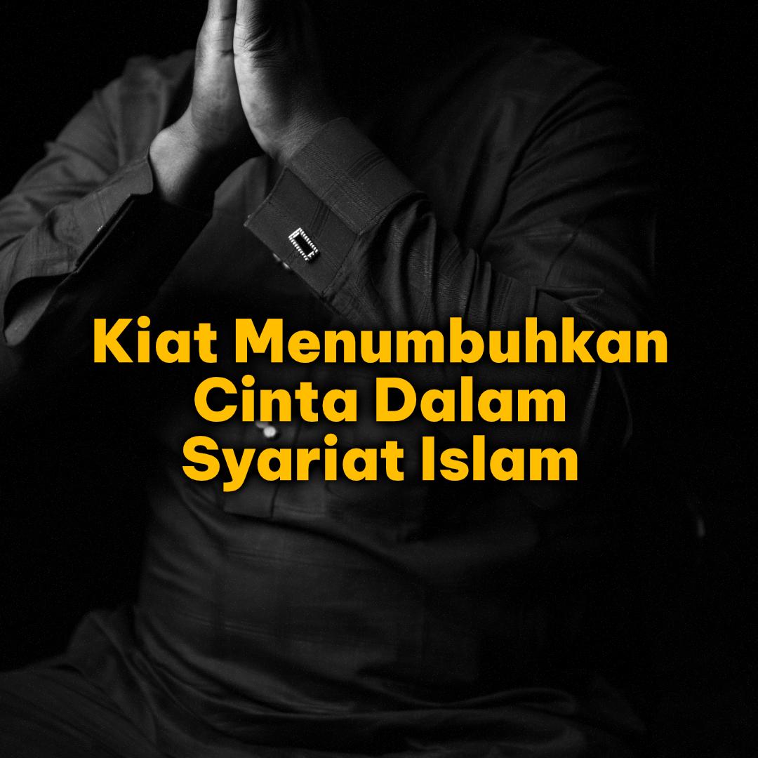 Kiat Menumbuhkan Cinta Dalam Syariat Islam