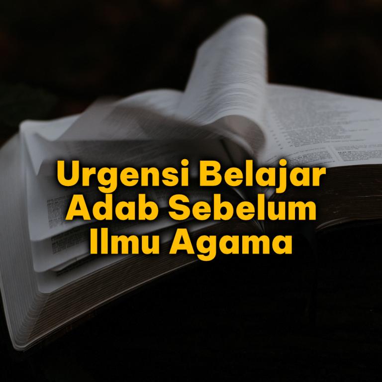 Urgensi Belajar Adab Sebelum Mempelajari Ilmu Agama