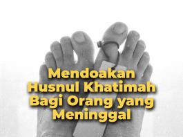 Bolehkah Mendo'akan Husnul Khatimah Bagi yang Sudah Meninggal?