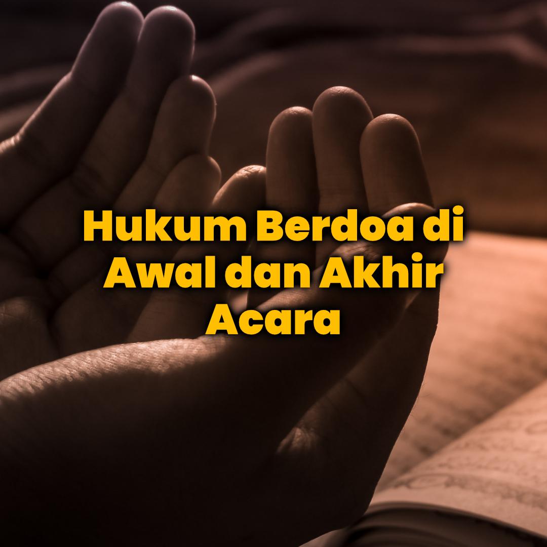 Hukum Berdoa di Awal dan di Akhir Acara, serta Bacaan Aamiin di Luar Sholat