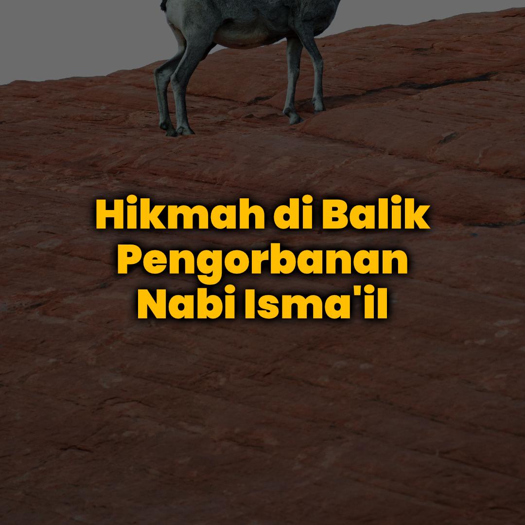 Hikmah dibalik pengorbanan Nabi Isma'il