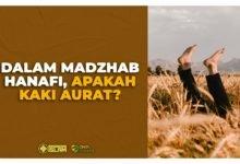 Dalam Madzhab Hanafi, Apakah Kaki Aurat